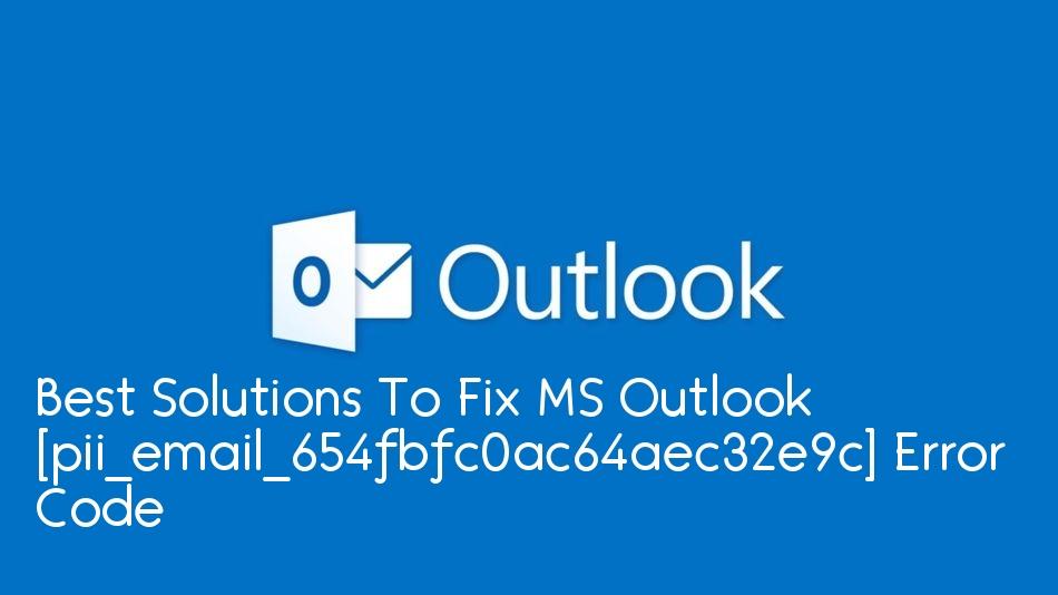Fix MS Outlook [pii_email_654fbfc0ac64aec32e9c] Error Code